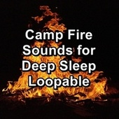 Camp Fire Sounds for Deep Sleep Loopable von Yoga Tribe