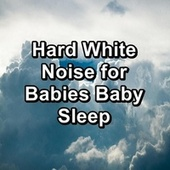 Hard White Noise for Babies Baby Sleep by Brown Noise