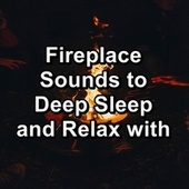 Fireplace Sounds to Deep Sleep and Relax with by S.P.A