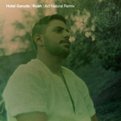 Rush (Act Natural Remix) de Hotel Garuda