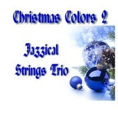 Christmas Colors 2 by Jazzical Strings Trio