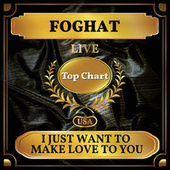I Just Want to Make Love to You (Billboard Hot 100 - No 83) de Foghat