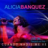 Cuando Nadie me ve: Concierto Live On (En Vivo) de Alicia Banquez