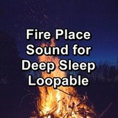 Fire Place Sound for Deep Sleep Loopable von Yoga Music