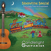 Sleepytime Special - The Lullaby Train to Dreamland by The Candlelight Guitarist
