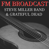 FM Broadcast Steve Miller Band & Grateful Dead by Steve Miller Band