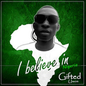 I Believe In Nigeria by Gifted Uwem