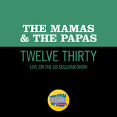 Twelve Thirty (Live On The Ed Sullivan Show, June 22, 1968) by The Mamas & The Papas