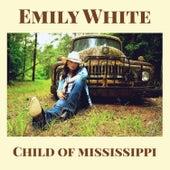 Child of Mississippi by Emily White