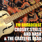 FM Broadcast Crosby, Stills and Nash & The Grateful Dead von Crosby, Stills and Nash