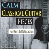 Calm Classical Guitar Pieces (For Rest & Relaxation) von The Kokorebee Sun