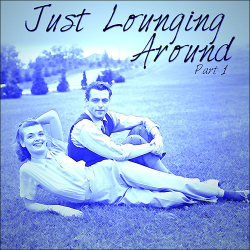 Just Lounging Around - Part 1 by Various Artists