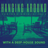 Hanging Around With A Deep-House Sound, Vol. 3 by Various Artists
