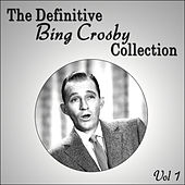 The Definitive Bing Crosby Collection - Vol 1 by Bing Crosby