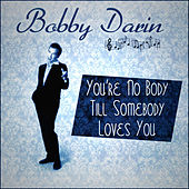 Bobby Darin - You're No Body Till Somebody Loves You van Bobby Darin