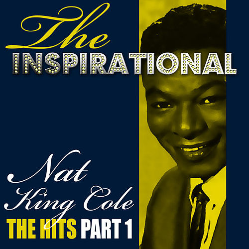 The Inspirational Nat King Cole - The Hits - Part 1 by Nat King Cole