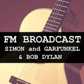 FM Broadcast Simon and Garfunkel & Bob Dylan by Simon & Garfunkel