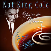 Nat King Cole - You're The Cream In My Coffee de Nat King Cole