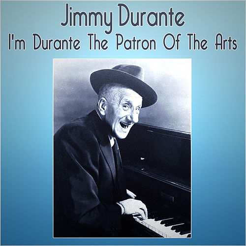 I'm Durante The Patron Of The Arts by Jimmy Durante