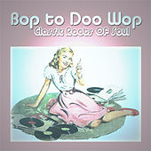 Bop to Doo Wop Classic Roots Of Soul von Various Artists