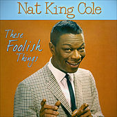 These Foolish Things by Nat King Cole