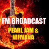 FM Broadcast Pearl Jam & Nirvana by Pearl Jam