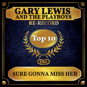 Sure Gonna Miss Her (Billboard Hot 100 - No 9) by Gary Lewis & The Playboys