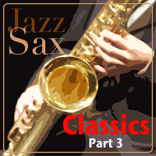 Jazz Sax Classics - Part 3 by Various Artists