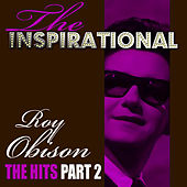The Inspirational Roy Orbison - The Hits - Part 2 by Roy Orbison