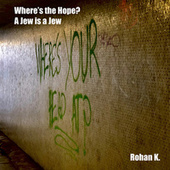 Where's the Hope? - A Jew is a Jew by Rohan K