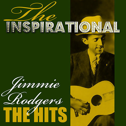 The Inspirational Jimmie Rodgers - The Hits by Jimmie Rodgers