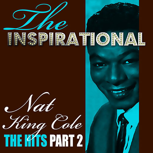 The Inspirational Nat King Cole - The Hits - Part 2 by Nat King Cole