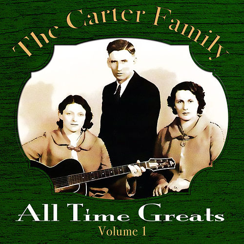 The Carter Family - All Time Greats - Volume 1 by The Carter Family