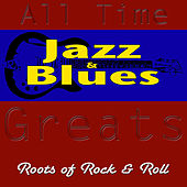 All-Time Jazz and Blues Greats Roots of Rock & Roll de Various Artists