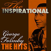 The Inspirational George Formby - The Hits by George Formby