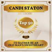 I'd Rather Be an Old Man's Sweetheart (Than a Young Man's Fool) (Billboard Hot 100 - No 46) by Candi Staton