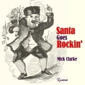 Santa Goes Rockin' de Mick Clarke