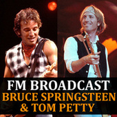 FM Broadcast Bruce Springsteen & Tom Petty by Bruce Springsteen