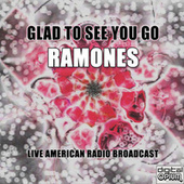 Glad To See You Go (Live) de The Ramones