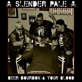 Beer, Bourbon & Your Blood by Slender Pale