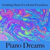 Soothing Music for Dental Procedures: Piano Dreams - The Greatest Music by Johannes Eichenauer