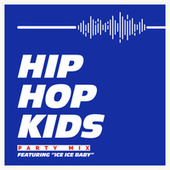 "Hip Hop Kids: Party Mix - Featuring ""Ice Ice Baby"" by Various Artists"
