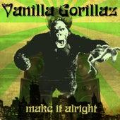 Make It Alright by Vanilla Gorillaz