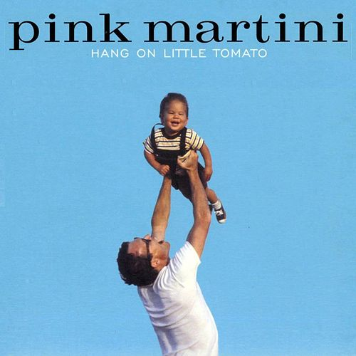 Hang On Little Tomato by Pink Martini