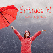 Embrace it! Uplifting Pop Music by Various Artists