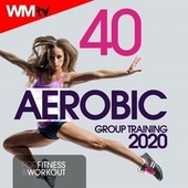 40 Aerobic Group Training 2020 For Fitness & Workout (Unmixed Compilation for Fitness & Workout 135 Bpm / 32 Count) by Workout Music Tv