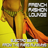 French Fashion Lounge - Electro Beats From The Paris Runways by Various Artists