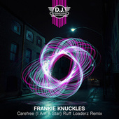 Carefree (I Am A Star) (Ruff Loaderz Remix) by Frankie Knuckles