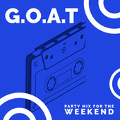 G.O.A.T - Party Mix For The Weekend von Various Artists