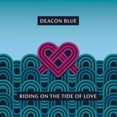 Riding on the Tide of Love by Deacon Blue